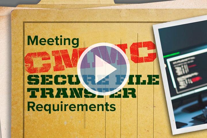 Webinar: Meeting CMMC Secure File Transfer Requirements