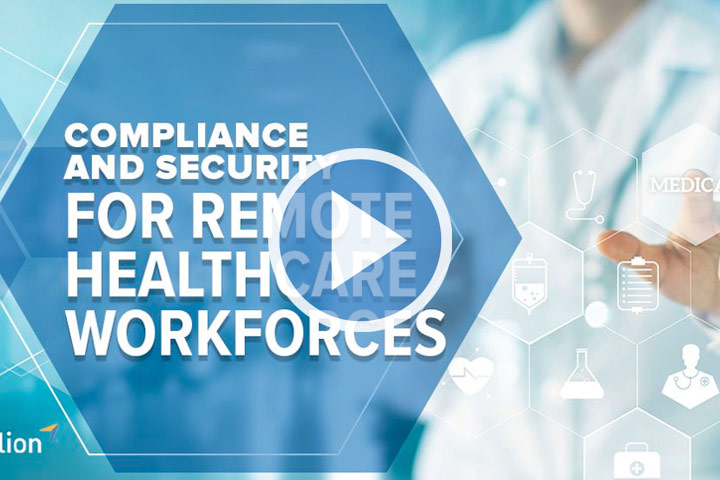 Compliance and Security for Remote Healthcare Workforces