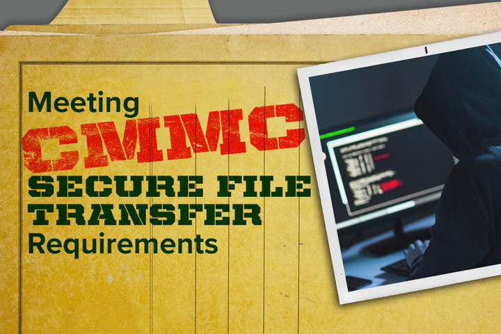 Meeting CMMC Secure File Transfer Requirements