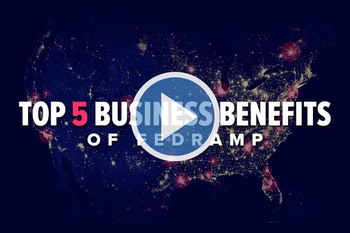 Top 5 Business Benefits of FedRAMP